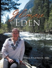 A Glimpse Of Eden ebook by Teresa R Laurente, MBA