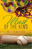 Mask of the King ebook by MJ Compton