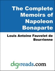 The Complete Memoirs of Napoleon Bonaparte ebook by Bourrienne, Louis Antoine Fauvelet de