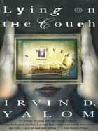 Lying On The Couch ebook by Irvin D. Yalom