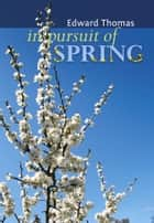 In Pursuit of Spring ebook by Edward Thomas