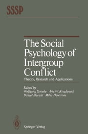 The Social Psychology of Intergroup Conflict - Theory, Research and Applications ebook by Wolfgang Stroebe,Arie W. Kruglanski,Daniel Bar-Tal,Miles Hewstone