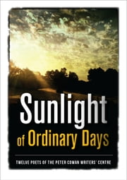 Sunlight of Ordinary Days ebook by Twelve Poets of the Peter Cowan Writers' Centre,John Charles Ryan,Andrew Taylor