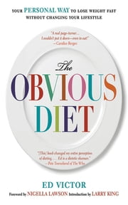 The Obvious Diet - Your Personal Way to Lose Weight Without Changing Your Lifestyle ebook by Ed Victor,Nigella Lawson,Larry King