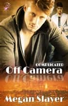 Off Camera ebook by Megan Slayer