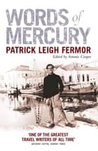 Words of Mercury ekitaplar by Patrick Leigh Fermor