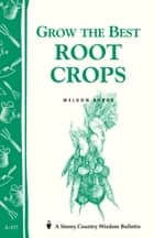 Grow the Best Root Crops ebook by Weldon Burge