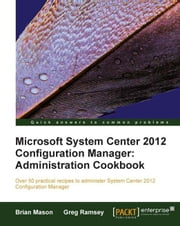 Microsoft System Center 2012 Configuration Manager: Administration Cookbook ebook by Brian Mason, Greg Ramsey