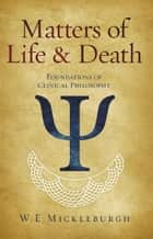 Matters of Life and Death ebook by W E Mickleburgh