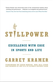 Stillpower - Excellence with Ease in Sports and Life ebook by Garret Kramer