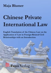 Chinese Private International Law - English Translation of the Chinese Law on the Application of Law in Foreign-Related Civil Relationships with an Introduction ebook by Maja Blumer
