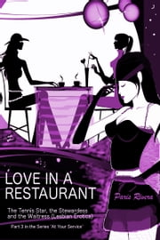 Love in a Restaurant, No. 3 in the series 'At Your Service: The Tennis Star and her Stewardess' ebook by Paris Rivera