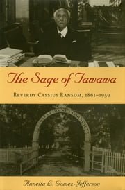 The Sage of Tawawa - Reverdy Cassius Ransom, 1861-1959 ebook by Annetta Gomez-Jefferson