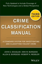 Crime Classification Manual - A Standard System for Investigating and Classifying Violent Crime ebook by John Douglas,Ann W. Burgess,Allen G. Burgess,Robert K. Ressler