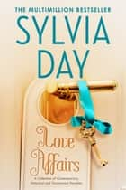 Love Affairs - A Collection of Contemporary, Historical and Paranormal Novellas ebook by Sylvia Day