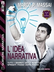 L'idea narrativa - Scrivere narrativa 7 ebook by Marco P. Massai