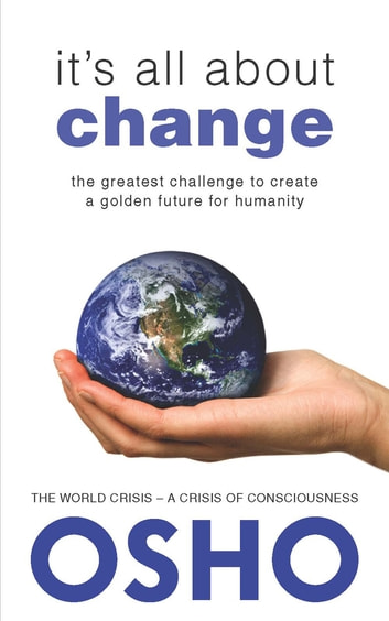 It's All About Change - The Greatest Challenge to Create a Golden Future for Humanity ebook by Osho,Osho International Foundation
