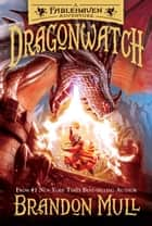 Dragonwatch - A Fablehaven Adventure ebook by Brandon Mull, Brandon Dorman