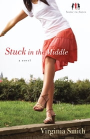 Stuck in the Middle (Sister-to-Sister Book #1) - A Novel ebook by Virginia Smith