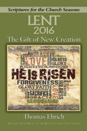 The Gift of New Creation [Large Print] - A Lenten Study Based on the Revised Common Lectionary ebook by Thomas Ehrich