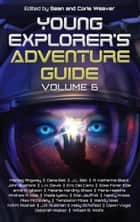 Young Explorer's Adventure Guide, Volume 6 - Young Explorer's Adventure Guide, #6 ebook by A. Katherine Black, Alex McGilvery, Andrew K. Hoe,...