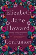 Confusion: The Cazalet Chronicles 3 ebook by Elizabeth Jane Howard
