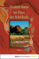 Am Fluss des Schicksals - Roman ebook by Elizabeth Haran, Claudia Geng