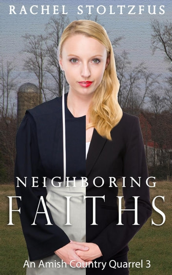 Neighboring Faiths - A Lancaster County Amish Quarrel Series, #3 ebook by Rachel Stoltzfus