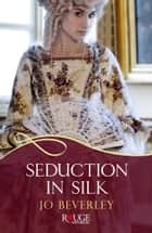 Seduction in Silk: A Rouge Regency Romance ebook by Jo Beverley