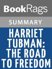 Harriet Tubman: The Road to Freedom by Catherine Clinton l Summary & Study Guide ebook by BookRags