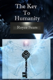 The Key to Humanity ebook by Royce Sears