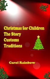 Christmas for Children: The Story, Customs and Tradition ebook by Carol Rainbow