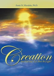 "Creation - And God said, ""Let There Be Light!"" ebook by Annie N. Mundeke, Ph.D."