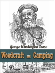 Woodcraft and Camping / Wit, Humor, Reason, Rhetoric, Prose, Poetry and Story Woven into Eight Popular Lectures - The Collected Works of George Washington Sears ebook by Kobo.Web.Store.Products.Fields.ContributorFieldViewModel