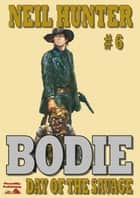 Bodie 6: Day of the Savage ebook by Neil Hunter