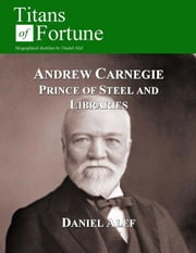 Andrew Carnegie: Prince Of Steel And Libraries ebook by Daniel Alef