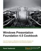 Windows Presentation Foundation 4.5 Cookbook ebook by Pavel Yosifovich