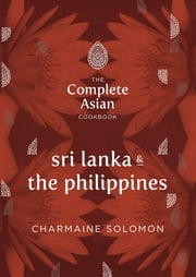 The Complete Asian Cookbook: Sri Lanka & The Philippines ebook by Solomon,Charmaine