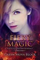 Fiery Magic ebook by Caryn Moya Block
