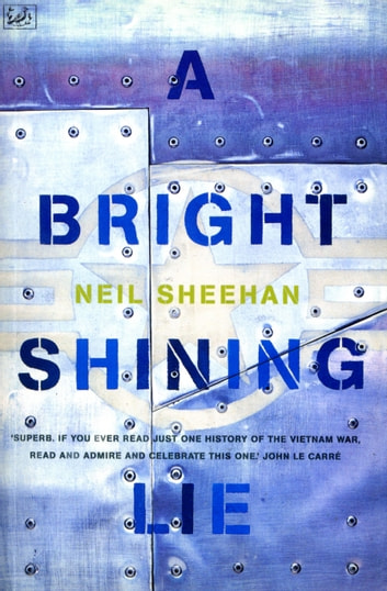 A Bright Shining Lie - John Paul Vann and America in Vietnam ebook by Neil Sheehan