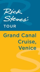 Rick Steves' Tour: Grand Canal Cruise, Venice ebook by Rick Steves,Gene Openshaw