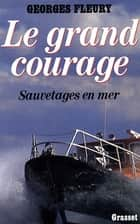 Le grand courage ebook by Georges Fleury