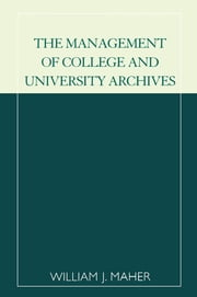 The Management of College and University Archives ebook by William J. Maher
