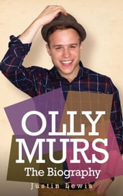 Olly Murs - The Biography ebook by Justin Lewis