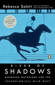 River of Shadows - Eadweard Muybridge and the Technological Wild West ebook by Rebecca Solnit