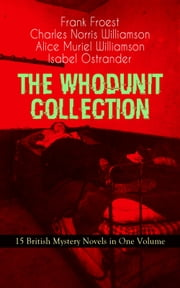 THE WHODUNIT COLLECTION - 15 British Mystery Novels in One Volume - The Maelstrom, The Grell Mystery, The Powers and Maxine, The Girl Who Had Nothing, The Second Latchkey, The Castle of Shadows, The House by the Lock, The Guests of Hercules, One-Thirty and many more ebook by Frank Froest,Charles Norris Williamson,Alice Muriel Williamson,Isabel Ostrander,M. Leone Bracker,Arthur H. Buckland,Frederic Lowenheim