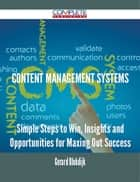 Content management systems - Simple Steps to Win, Insights and Opportunities for Maxing Out Success ebook by Gerard Blokdijk