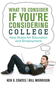 What to Consider If You're Considering College - New Rules for Education and Employment ebook by Bill Morrison,Ken S. Coates