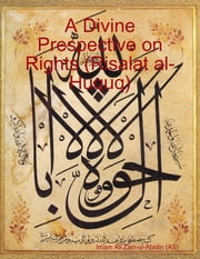 A Divine Prespective on Rights (Risalat al-Huquq) ebook by Imam Ali Zain-ul-Abidin (AS)
