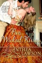 Five Wicked Kisses - A Tasty Regency Tidbit ebook by